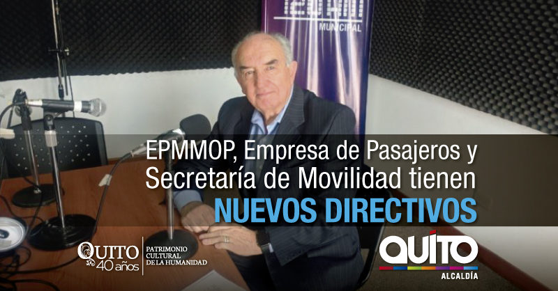 Municipio de Quito tiene nuevos gerentes para EPMMOP, Empresa de Pasajeros y Secretaría de Movilidad