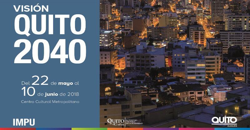"""Municipio presenta la exposición, """"Visión de Quito 2.040 y su Nuevo Modelo de Ciudad"""""""