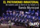 """Banda Municipal de Quito a sus 85 años de vida institucional fue declarada """"Patrimonio Inmaterial del Ecuador"""""""