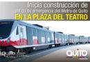 Metro de Quito: Inician trabajos en la Plaza del Teatro
