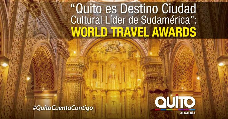 Quito obtuvo por primera ocasión el galardón de Destino Ciudad Cultural Líder de Sudamérica