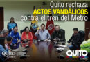 Alcalde pide activar mecanismo de recompensa para encontrar a responsables de atentado vandálico contra el primer tren del Metro de Quito