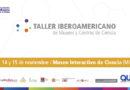 Primer Taller Iberoamericano de Museos y Centros de Ciencia en el MIC