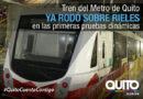 Se iniciaron las pruebas dinámicas del tren del Metro de Quito